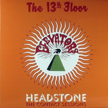 13TH FLOOR ELEVATORS, THE - Headstone - The Contact Sessions (LP,Comp No Label 1966,2013)