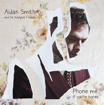 AIDAN SMITH AND HIS INDULGENT FRIENDS - Phone Me If You're Bored (LP Interbang 2013)