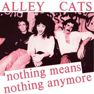 ALLEY CATS - Nothing Means Nothing Anymore / Give Me a Little Pain (SG,RE Munster|Dangerhouse 1978,2016)