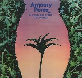 AMAURY PEREZ – A Pesar del Otoño, Creceremos (LP Gong Movieplay 1979) 1