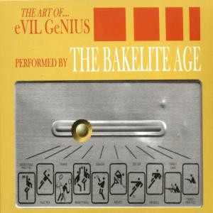 BAKELITE AGE, THE - The Art Of Evil Genius (CD Bang! 2007)