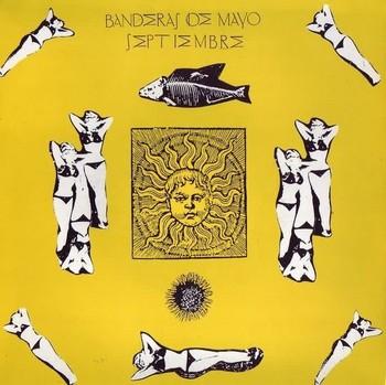 BANDERAS DE MAYO - Septiembre / De la Noche y el Fuego (SG Cien % BDM 1991)