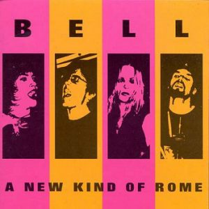 BELL - A New Kind Of Rome (LP Yeah It's Rock 1999)