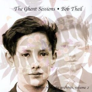 BOB THEIL - The Ghent Sessions. Songs form the Archives Vol 2 (LP Almakarma 1998,2010)