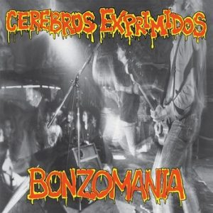 CEREBROS EXPRIMIDOS - Bonzomania (LP,RE,RM,180g Munster 1991,2015)