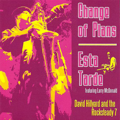DAVID HILLYARD AND THE ROCKSTEADY 7 - Change Of Plans / Esta Tarde (SG The Golden Singles 2009)