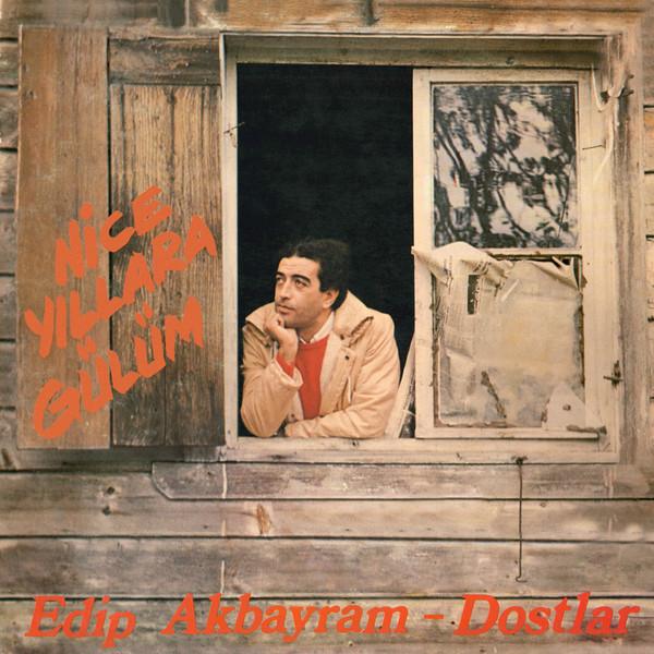 EDIP VE AKBAYRAM & DOSTLAR - Nice Yillara Gülüm (LP,RE Pharaway Sounds 1982,2016)