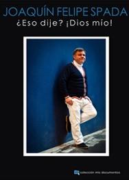 JOAQUIN FELIPE SPADA - ¿Eso Dije? ¡Dios Mio! (Col Mis Documentos #02) (LIBRO Chelsea Ediciones )