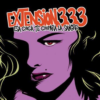 EXTENSION 333 - Esa Chica Te Chupara La Sangre (10i Devil Records )