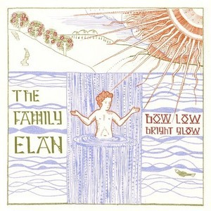 FAMILY ELAN, THE - Bow Low Bright Glow (LP Altvinyl 2010)