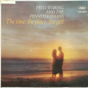 FRED WARING AND THE PENNSYLVANIANS - The Time, the Place, the Girl (LP Capitol 1960)