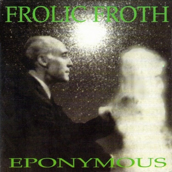 FROLIC FROTH - Eponymous (CD Smogless 1997)