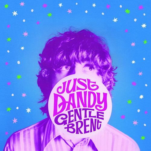 GENTLE BRENT - Just Dandy (LP You Are The Cosmos 2017)