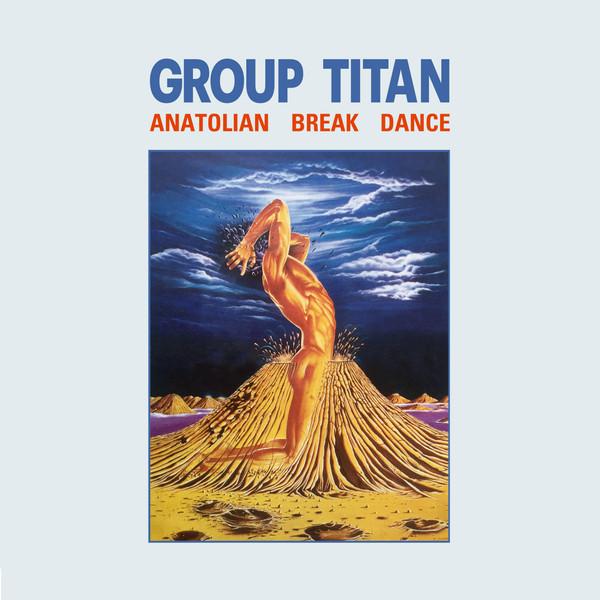 GROUP TITAN - Anatolian Break Dance (LP,RE Pharaway Sounds 1985,2016)