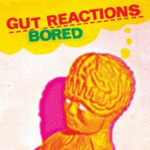 GUT REACTIONS - Bored (EP Bachelor 2009)