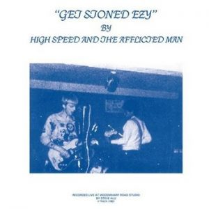 HIGH SPEED AND THE AFFLICTED MAN - Get Stoned Ezy (LP,RE,RM Guerssen 1982,2014)