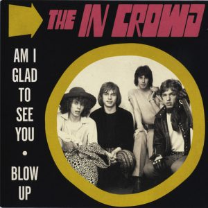 IN CROWD, THE - Am I Glad to See You / Blow Up (SG Munster Records 1966,2018)