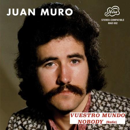 JUAN MURO – Vuestro Mundo / Nobody (SG,RE Madmua 1974,2016) 1