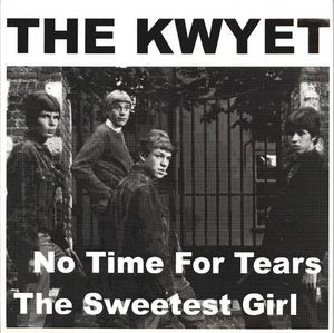 KWYET, THE - No Time For Tears / The Sweetest Girl (SG,RE Tonefloat 1966,1998)