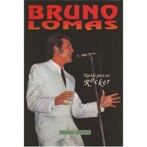 MIGUEL SIURAN - Bruno Lomas. Nacido Para Ser Rocker (LIBRO,100p,Tapa Blanda  1990)