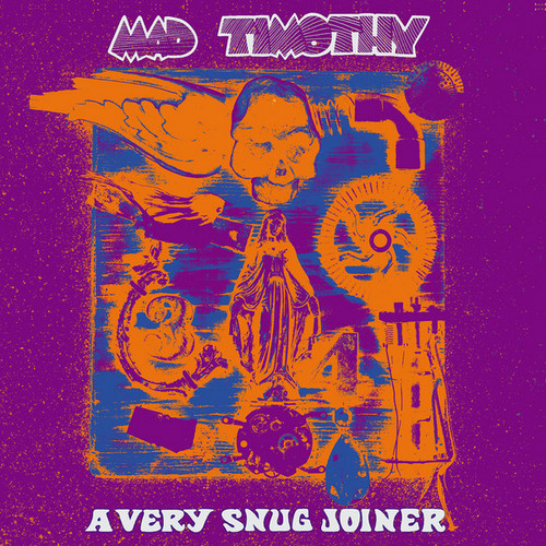 MAD TIMOTHY - A Very Snug Joiner (LP Out·Sider 2018)
