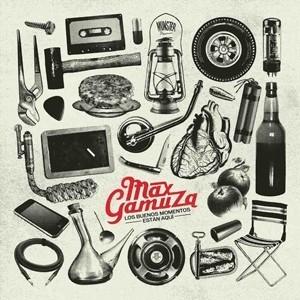MAX GAMUZA - Los Buenos Momentos Estan Aquí (LP+CD Munster 2012)