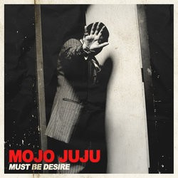 MOJO JUJU - Must Be Desire / Psycho (SG Off Label 2013)
