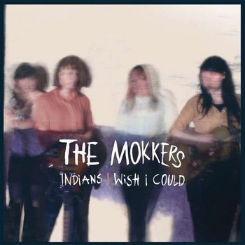 MOKKERS, THE - Indians / I Wish I Could (SG Off Label 2013)