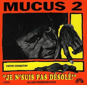 MUCUS 2 - French Connection - Je N'Suis Pas Desole / New Possession Blues (SG Larsen 1999)