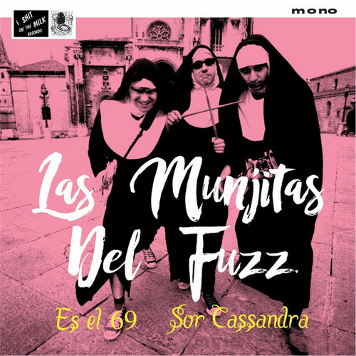 MUNJITAS DEL FUZZ, LAS – Es el 69 / Sor Cassandra (SG I Shit In The Milk 2017) 1