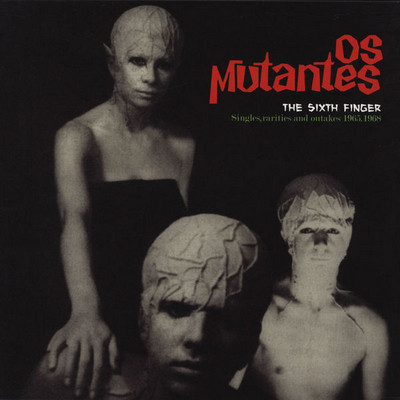OS MUTANTES - The Sixth Finger. Singles, Rarities and Outakes 1965-68 (LP,Comp Which 2013)