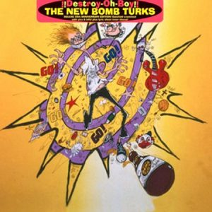 NEW BOMB TURKS - !!Destroy-Oh-Boy!! Deluxe 20th Anniversary Edition (LP,RE,GF Crypt 1993,2013)