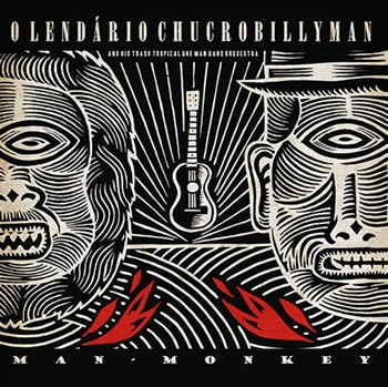 O LENDARIO CHUCROBILLLYMAN - Man-Monkey (LP Off Label 2013)