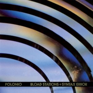 POLONIO - Bload Stations. Syntax Error (LP,RE Vinilisssimo|Geometrik 1987,2018)