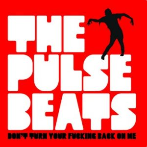 PULSEBEATS, THE - Don't Turn Your Fucking Back On Me (EP Folc 2014)