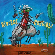 REVERSE COWGIRLS - Bucking (LP Off Label 2013)