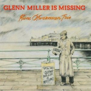 RUNE OFWERMAN TRIO - Glenn Miller is Missing (LP Discophon  1979)