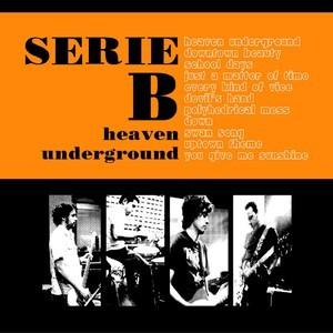 SERIE B - Heaven Underground (LP Serie B 2007)