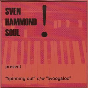 SVEN HAMMOND SOUL - Spinning Out / Svoogaloo (SG Rowed Out )