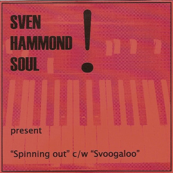 SVEN HAMMOND SOUL – Spinning Out / Svoogaloo (SG Rowed Out ) 1