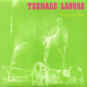 TEENAGE LARVAE - Songs For Pigs (10i Sympathy For The Record Industry 1993)