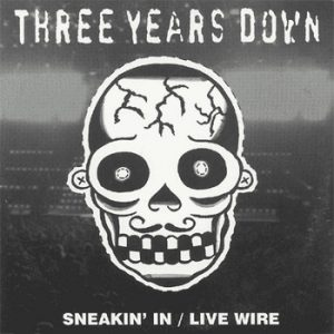 THREE YEARS DOWN - Sneakin' In / Live Wire (SG 702 Records 2000)