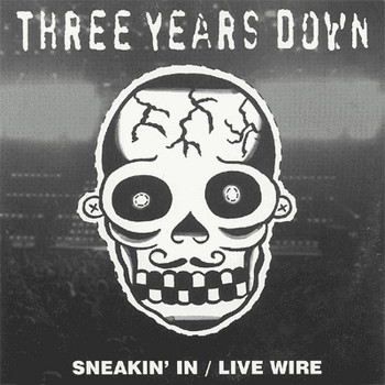 THREE YEARS DOWN – Sneakin' In / Live Wire (SG 702 Records 2000) 1