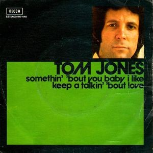 TOM JONES - Somethin' 'bout you Baby I Like / Keep a Talkin' 'bout Love (SG Decca 1974)