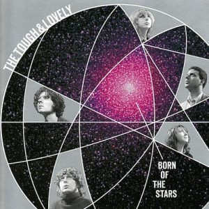 TOUGH AND LOVELY, THE - Born Of The Stars (CD Spoonful 2004)