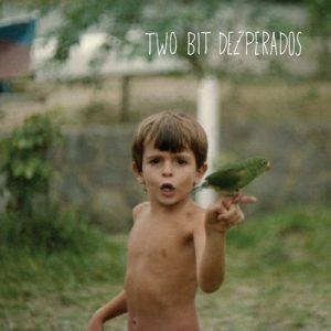 TWO BIT DEZPERADOS - Two Bit Dezperados (LP Jeet Kune 2010)