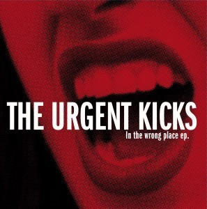 URGENT KICKS, THE - In The Wrong Place EP (EP Folc 2013)