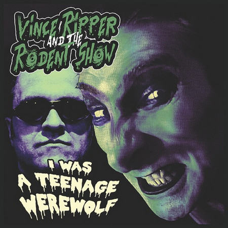 VINCE RIPPER AND THE RODENT SHOW - I Was A Teenage Werewolf (SG Trash Wax 2015)