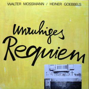 WALTER MOSSMANN / HEINER GOEBBELS - Unruhiges Requiem / 3 Lieder Wechselbad (LP Trikont 1983)